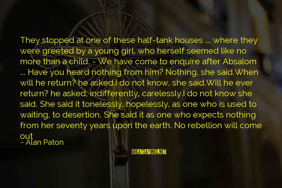 Indifferently Sayings By Alan Paton: They stopped at one of these half-tank houses ... where they were greeted by a