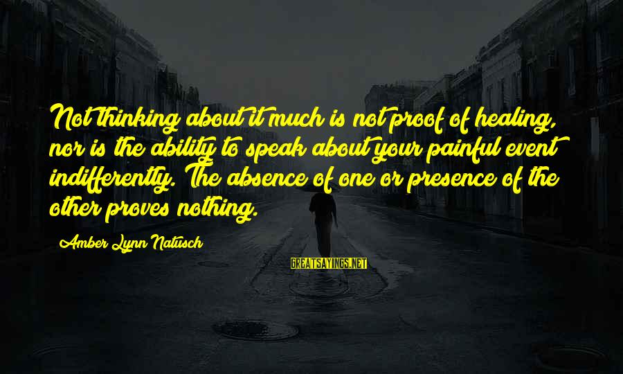 Indifferently Sayings By Amber Lynn Natusch: Not thinking about it much is not proof of healing, nor is the ability to