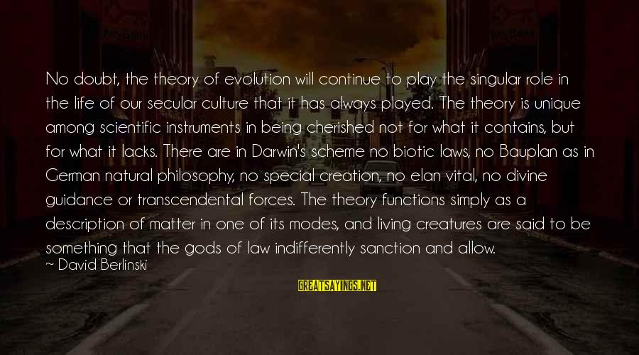 Indifferently Sayings By David Berlinski: No doubt, the theory of evolution will continue to play the singular role in the