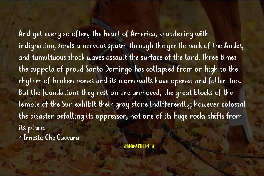 Indifferently Sayings By Ernesto Che Guevara: And yet every so often, the heart of America, shuddering with indignation, sends a nervous
