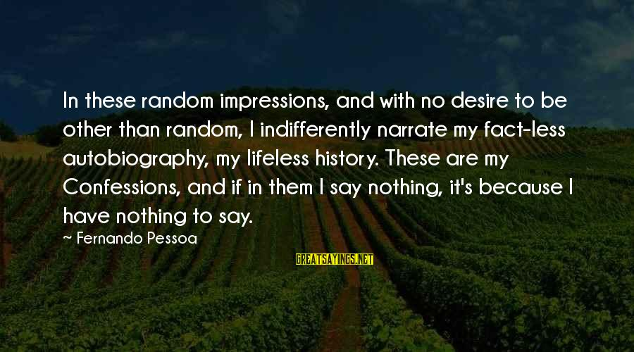 Indifferently Sayings By Fernando Pessoa: In these random impressions, and with no desire to be other than random, I indifferently