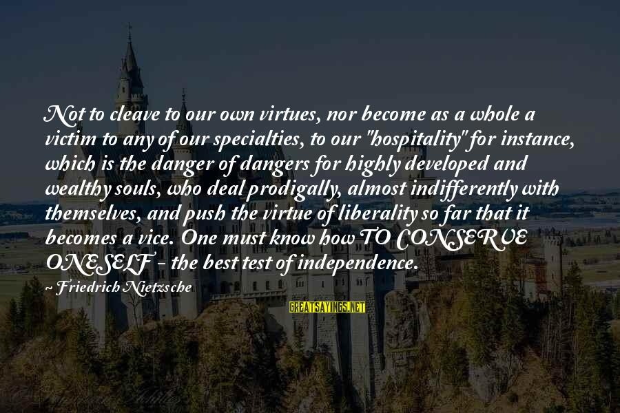 Indifferently Sayings By Friedrich Nietzsche: Not to cleave to our own virtues, nor become as a whole a victim to