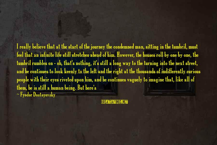 Indifferently Sayings By Fyodor Dostoyevsky: I really believe that at the start of the journey the condemned man, sitting in