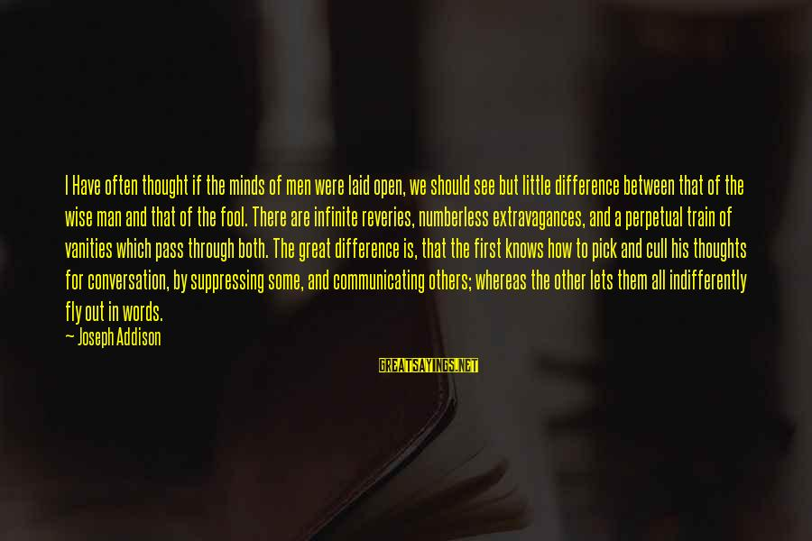 Indifferently Sayings By Joseph Addison: I Have often thought if the minds of men were laid open, we should see