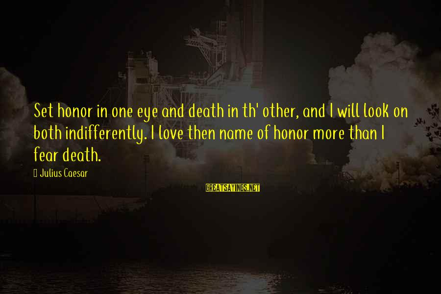 Indifferently Sayings By Julius Caesar: Set honor in one eye and death in th' other, and I will look on