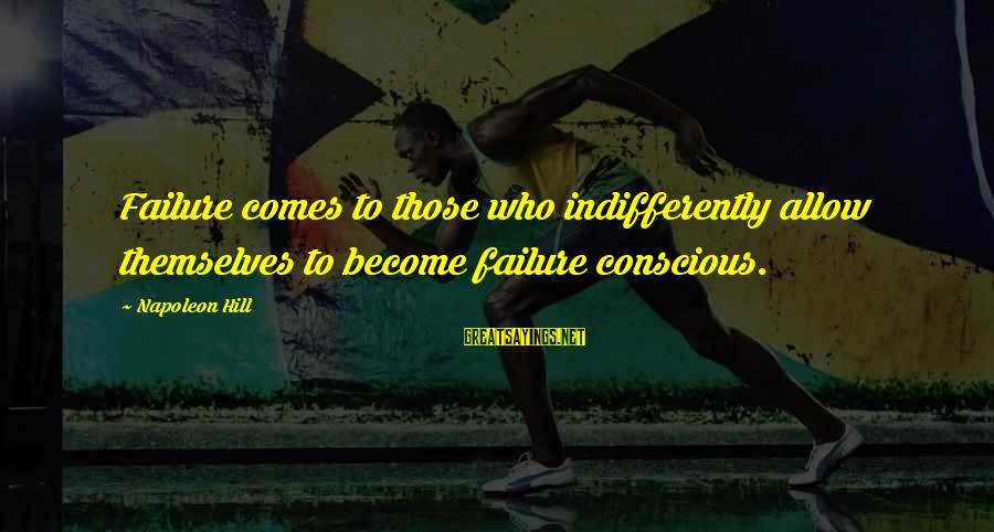 Indifferently Sayings By Napoleon Hill: Failure comes to those who indifferently allow themselves to become failure conscious.