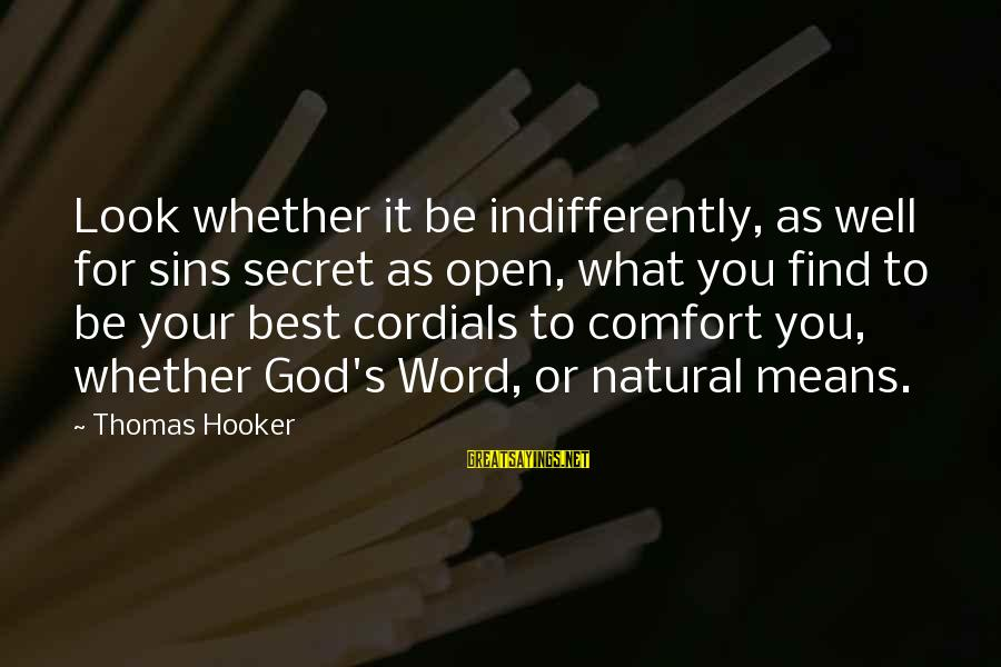 Indifferently Sayings By Thomas Hooker: Look whether it be indifferently, as well for sins secret as open, what you find