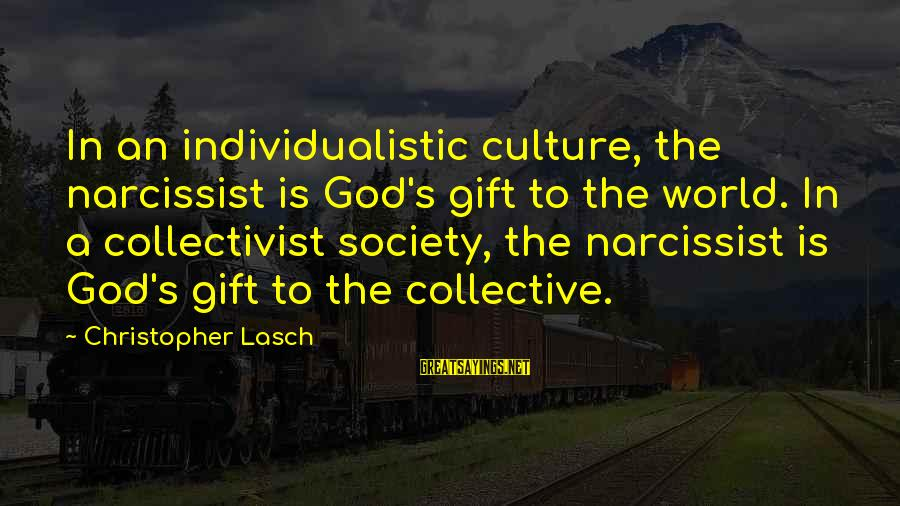 Individualistic Culture Sayings By Christopher Lasch: In an individualistic culture, the narcissist is God's gift to the world. In a collectivist