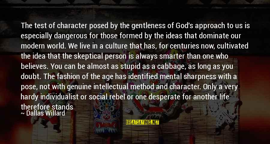 Individualistic Culture Sayings By Dallas Willard: The test of character posed by the gentleness of God's approach to us is especially