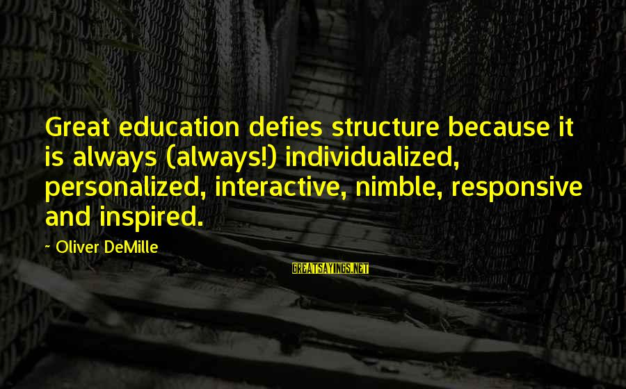 Individualized Education Sayings By Oliver DeMille: Great education defies structure because it is always (always!) individualized, personalized, interactive, nimble, responsive and