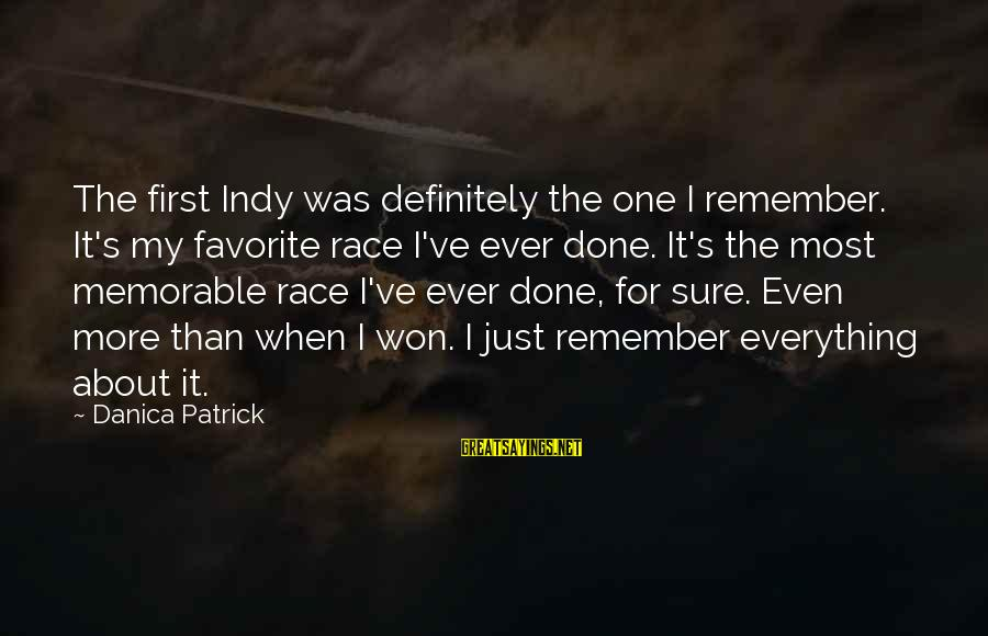 Indy's Sayings By Danica Patrick: The first Indy was definitely the one I remember. It's my favorite race I've ever