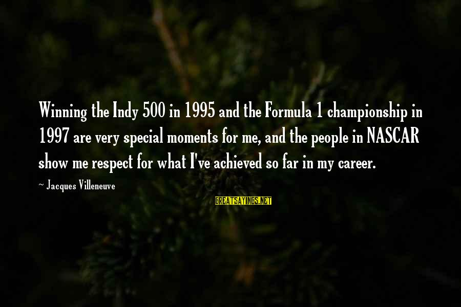 Indy's Sayings By Jacques Villeneuve: Winning the Indy 500 in 1995 and the Formula 1 championship in 1997 are very