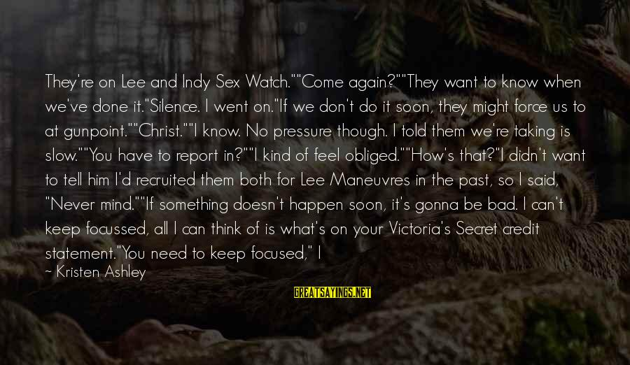 """Indy's Sayings By Kristen Ashley: They're on Lee and Indy Sex Watch.""""""""Come again?""""""""They want to know when we've done it.""""Silence."""