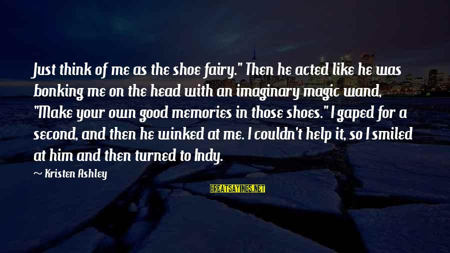 """Indy's Sayings By Kristen Ashley: Just think of me as the shoe fairy."""" Then he acted like he was bonking"""