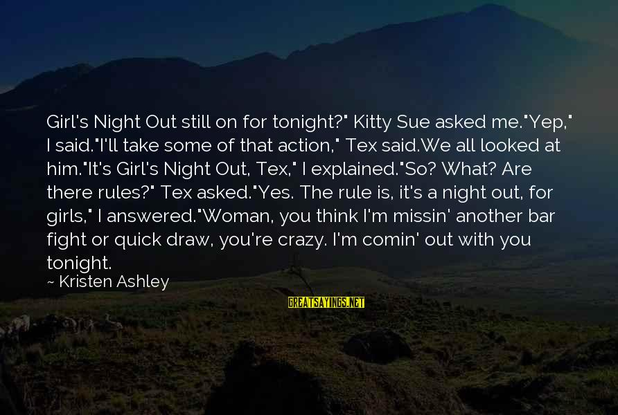 """Indy's Sayings By Kristen Ashley: Girl's Night Out still on for tonight?"""" Kitty Sue asked me.""""Yep,"""" I said.""""I'll take some"""