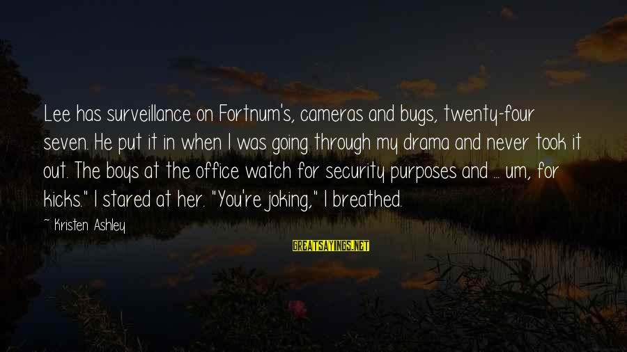 Indy's Sayings By Kristen Ashley: Lee has surveillance on Fortnum's, cameras and bugs, twenty-four seven. He put it in when