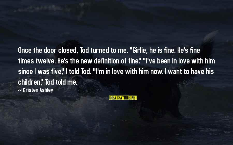 """Indy's Sayings By Kristen Ashley: Once the door closed, Tod turned to me. """"Girlie, he is fine. He's fine times"""