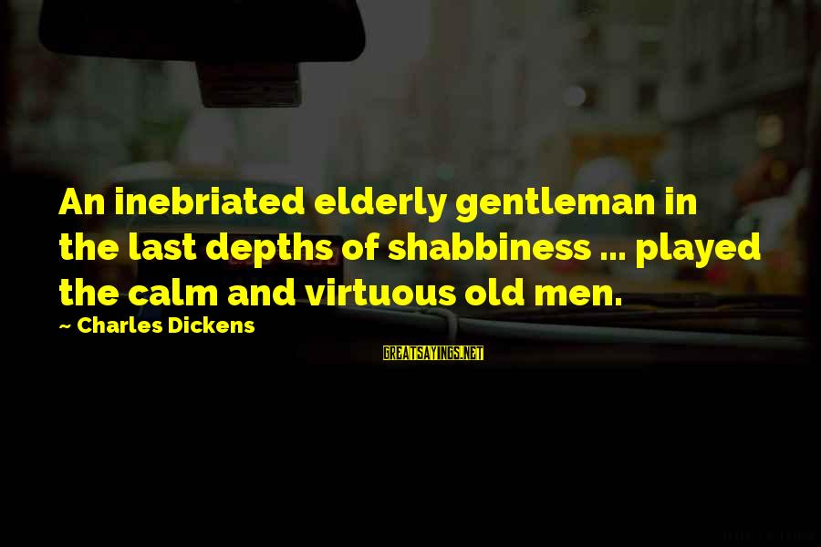 Inebriated Sayings By Charles Dickens: An inebriated elderly gentleman in the last depths of shabbiness ... played the calm and