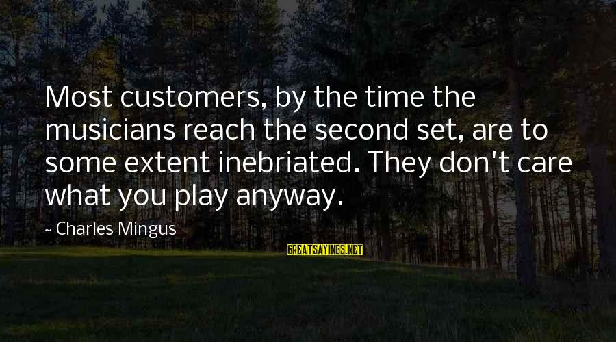 Inebriated Sayings By Charles Mingus: Most customers, by the time the musicians reach the second set, are to some extent
