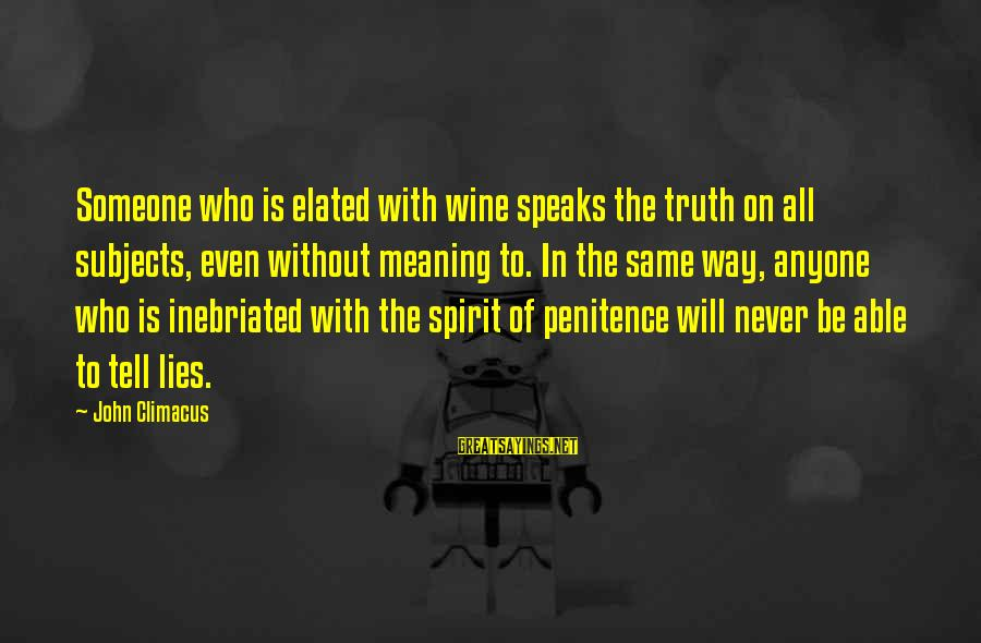 Inebriated Sayings By John Climacus: Someone who is elated with wine speaks the truth on all subjects, even without meaning