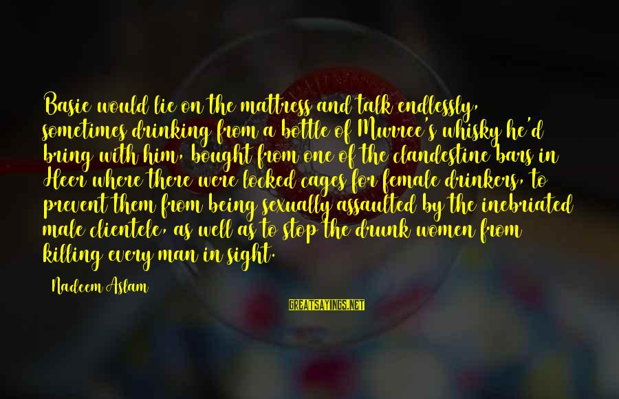 Inebriated Sayings By Nadeem Aslam: Basie would lie on the mattress and talk endlessly, sometimes drinking from a bottle of