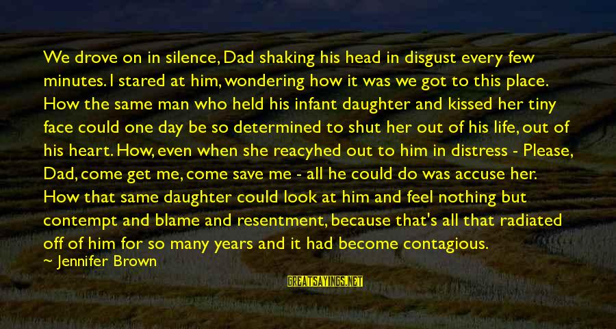 Infant Daughter Sayings By Jennifer Brown: We drove on in silence, Dad shaking his head in disgust every few minutes. I