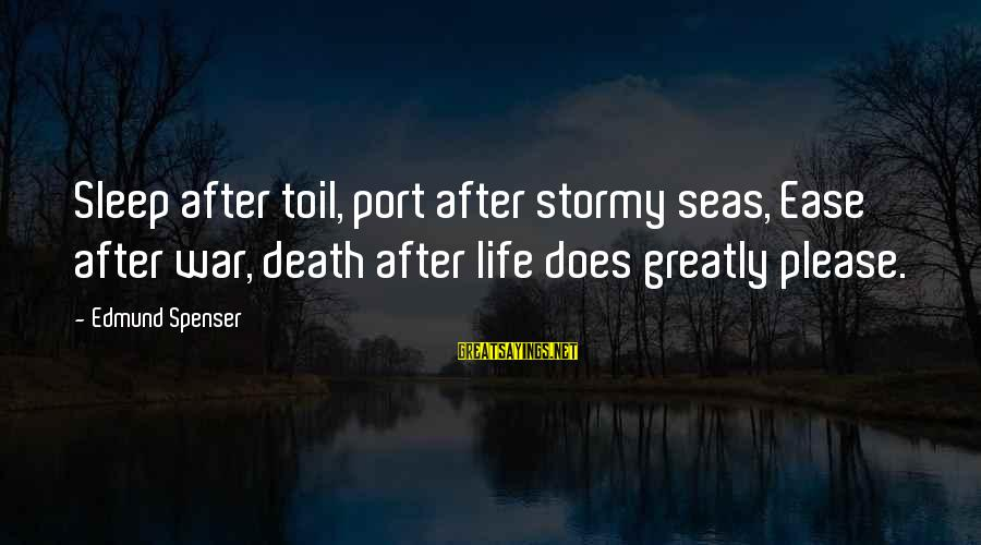 Infering Sayings By Edmund Spenser: Sleep after toil, port after stormy seas, Ease after war, death after life does greatly