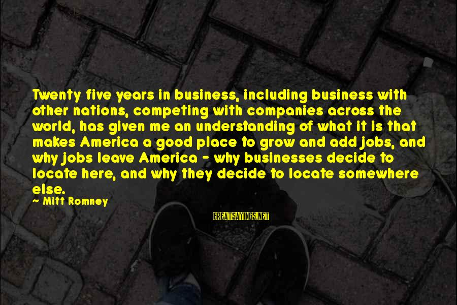 Infering Sayings By Mitt Romney: Twenty five years in business, including business with other nations, competing with companies across the