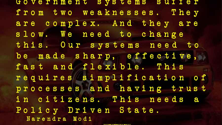 Infering Sayings By Narendra Modi: Government systems suffer from two weaknesses. They are complex. And they are slow. We need