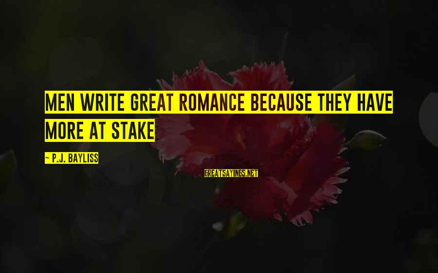 Infering Sayings By P.J. Bayliss: Men write great romance because they have more at stake
