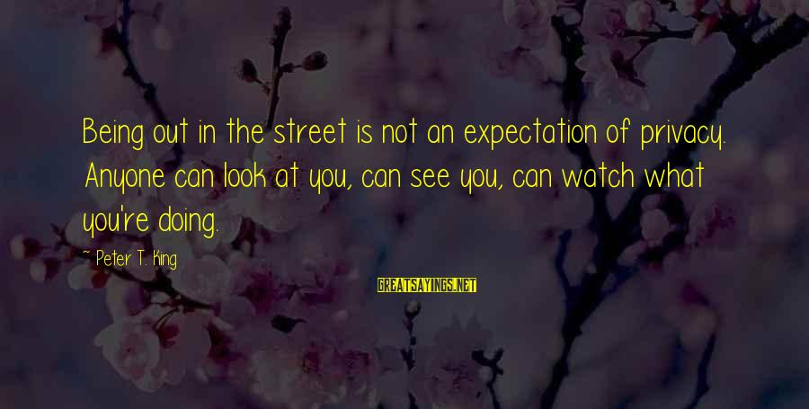 Infering Sayings By Peter T. King: Being out in the street is not an expectation of privacy. Anyone can look at