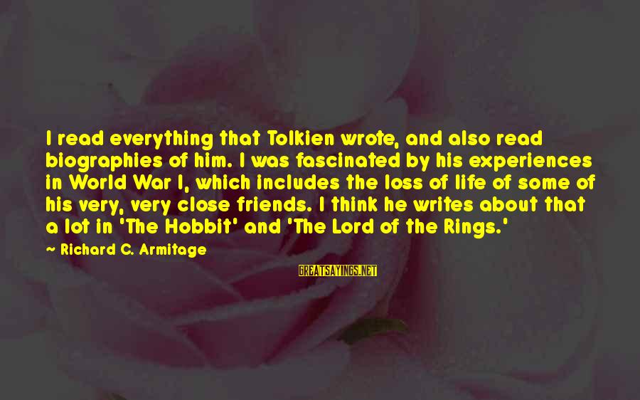 Infering Sayings By Richard C. Armitage: I read everything that Tolkien wrote, and also read biographies of him. I was fascinated