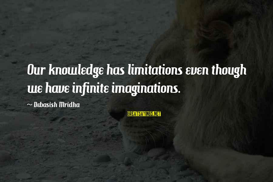 Infinite Intelligence Sayings By Debasish Mridha: Our knowledge has limitations even though we have infinite imaginations.