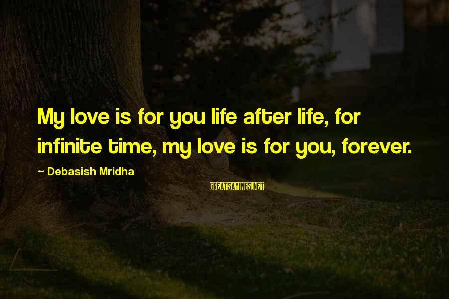 Infinite Intelligence Sayings By Debasish Mridha: My love is for you life after life, for infinite time, my love is for