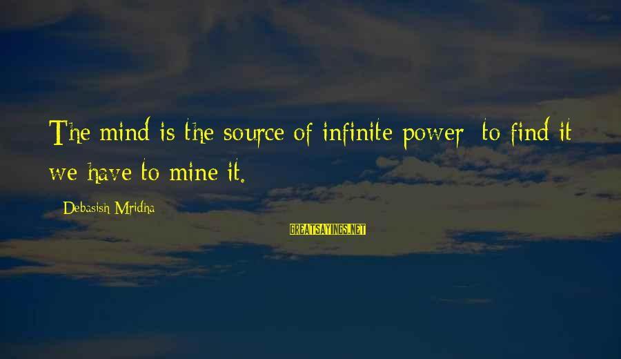 Infinite Intelligence Sayings By Debasish Mridha: The mind is the source of infinite power; to find it we have to mine