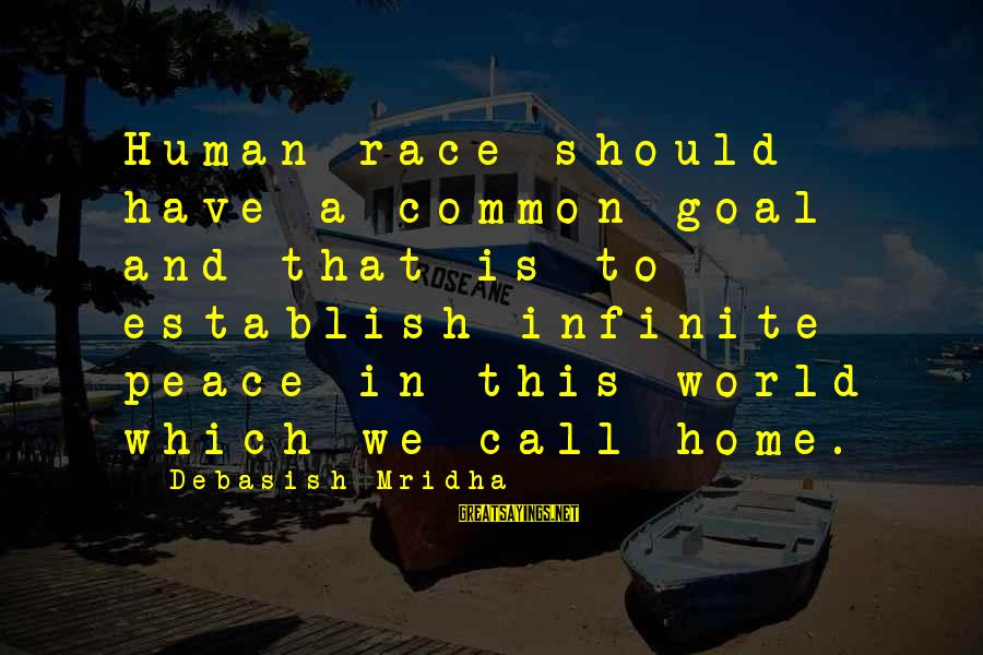 Infinite Intelligence Sayings By Debasish Mridha: Human race should have a common goal and that is to establish infinite peace in