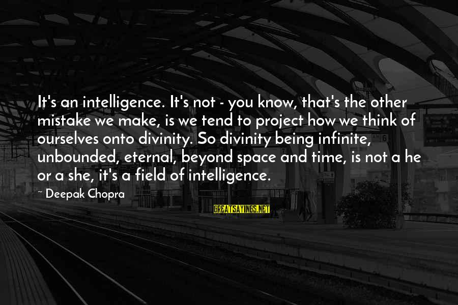 Infinite Intelligence Sayings By Deepak Chopra: It's an intelligence. It's not - you know, that's the other mistake we make, is