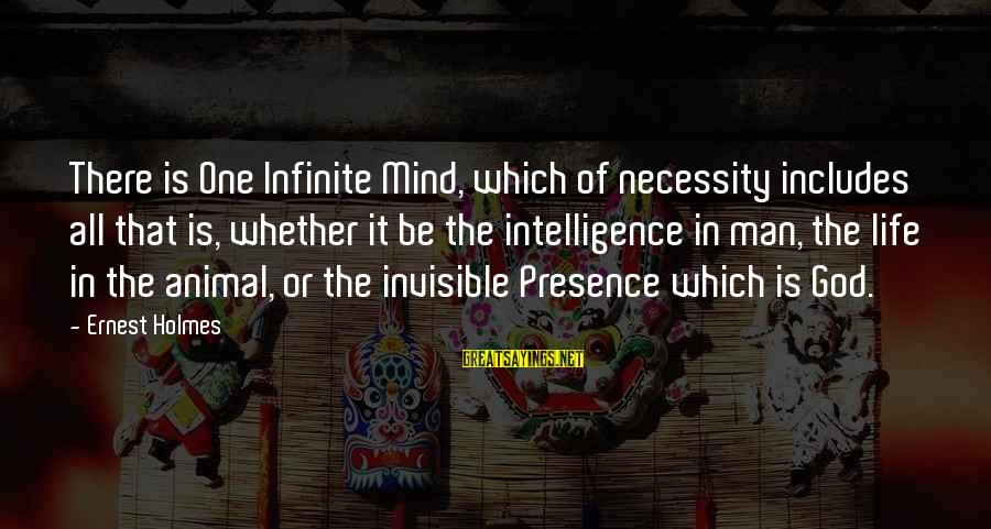 Infinite Intelligence Sayings By Ernest Holmes: There is One Infinite Mind, which of necessity includes all that is, whether it be