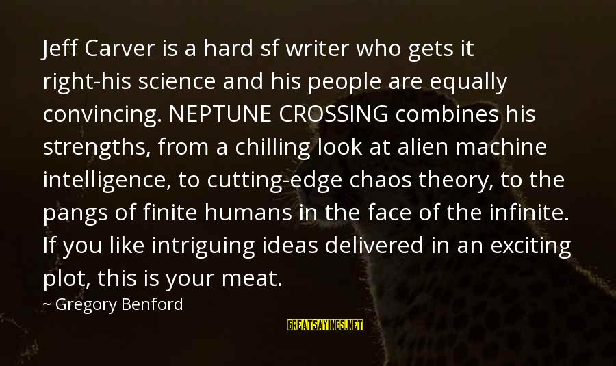 Infinite Intelligence Sayings By Gregory Benford: Jeff Carver is a hard sf writer who gets it right-his science and his people