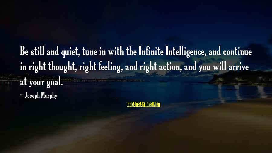 Infinite Intelligence Sayings By Joseph Murphy: Be still and quiet, tune in with the Infinite Intelligence, and continue in right thought,