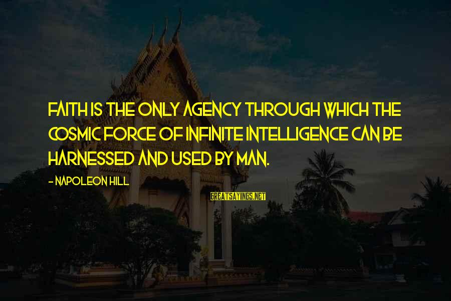 Infinite Intelligence Sayings By Napoleon Hill: FAITH is the only agency through which the cosmic force of Infinite Intelligence can be