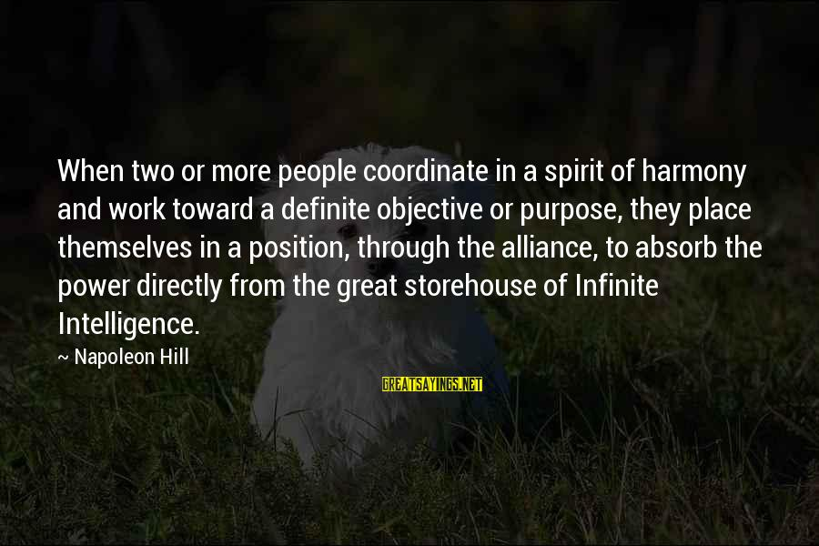 Infinite Intelligence Sayings By Napoleon Hill: When two or more people coordinate in a spirit of harmony and work toward a