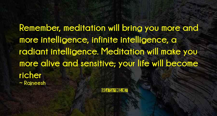 Infinite Intelligence Sayings By Rajneesh: Remember, meditation will bring you more and more intelligence, infinite intelligence, a radiant intelligence. Meditation
