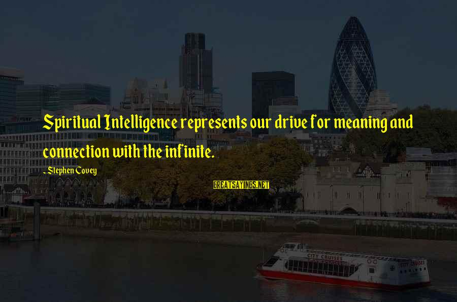 Infinite Intelligence Sayings By Stephen Covey: Spiritual Intelligence represents our drive for meaning and connection with the infinite.