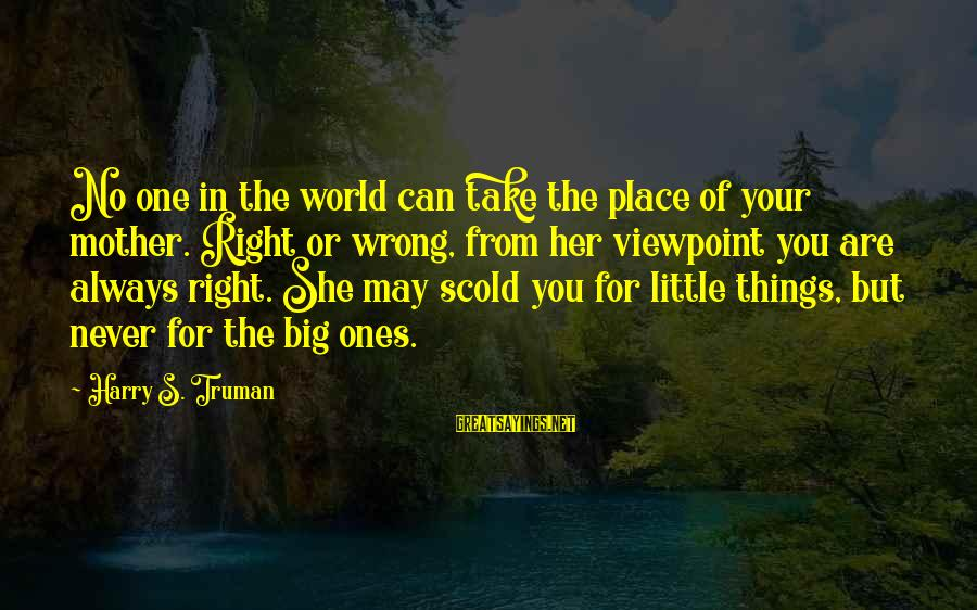 Info Tech Sayings By Harry S. Truman: No one in the world can take the place of your mother. Right or wrong,