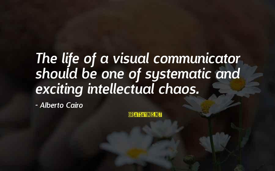 Infographic Sayings By Alberto Cairo: The life of a visual communicator should be one of systematic and exciting intellectual chaos.