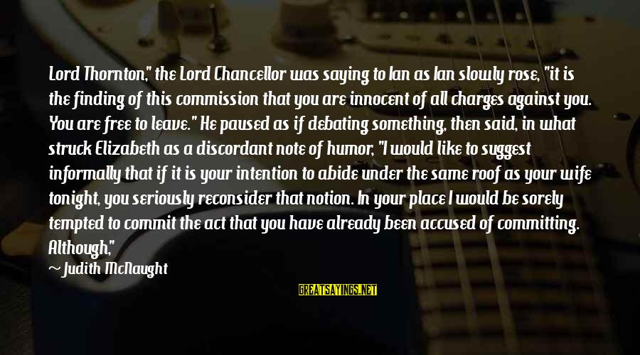 """Informally Sayings By Judith McNaught: Lord Thornton,"""" the Lord Chancellor was saying to Ian as Ian slowly rose, """"it is"""