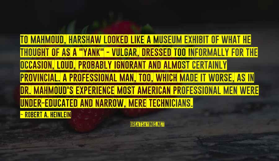 Informally Sayings By Robert A. Heinlein: To Mahmoud, Harshaw looked like a museum exhibit of what he thought of as a