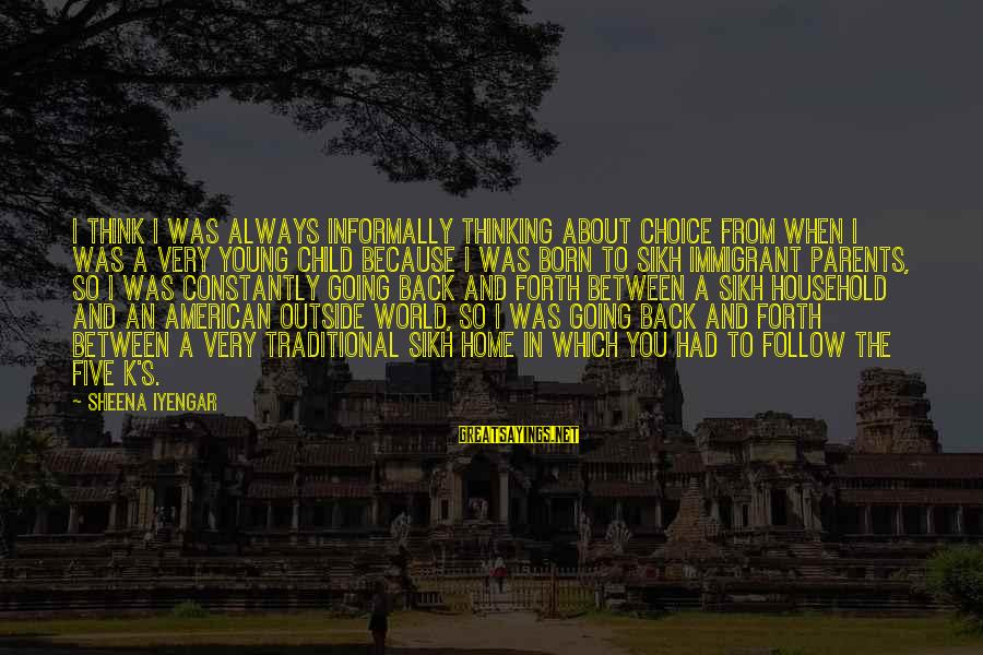 Informally Sayings By Sheena Iyengar: I think I was always informally thinking about choice from when I was a very