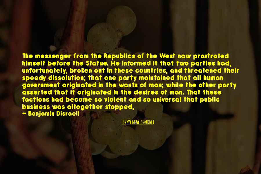 Informed Public Sayings By Benjamin Disraeli: The messenger from the Republics of the West now prostrated himself before the Statue. He